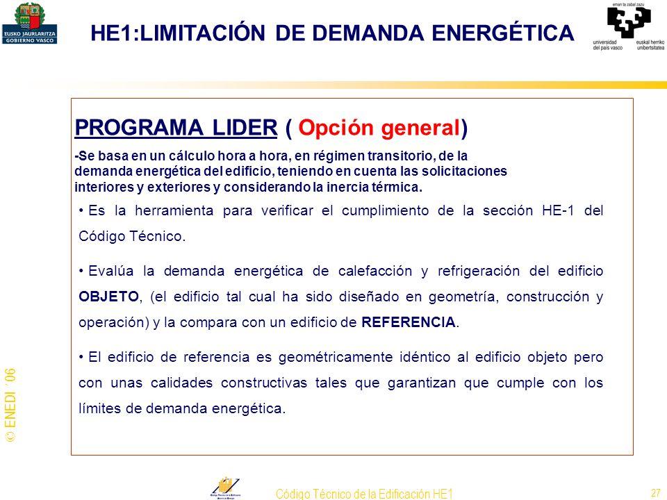 © ENEDI ´06 Código Técnico de la Edificación HE1 27 PROGRAMA LIDER ( Opción general) -Se basa en un cálculo hora a hora, en régimen transitorio, de la