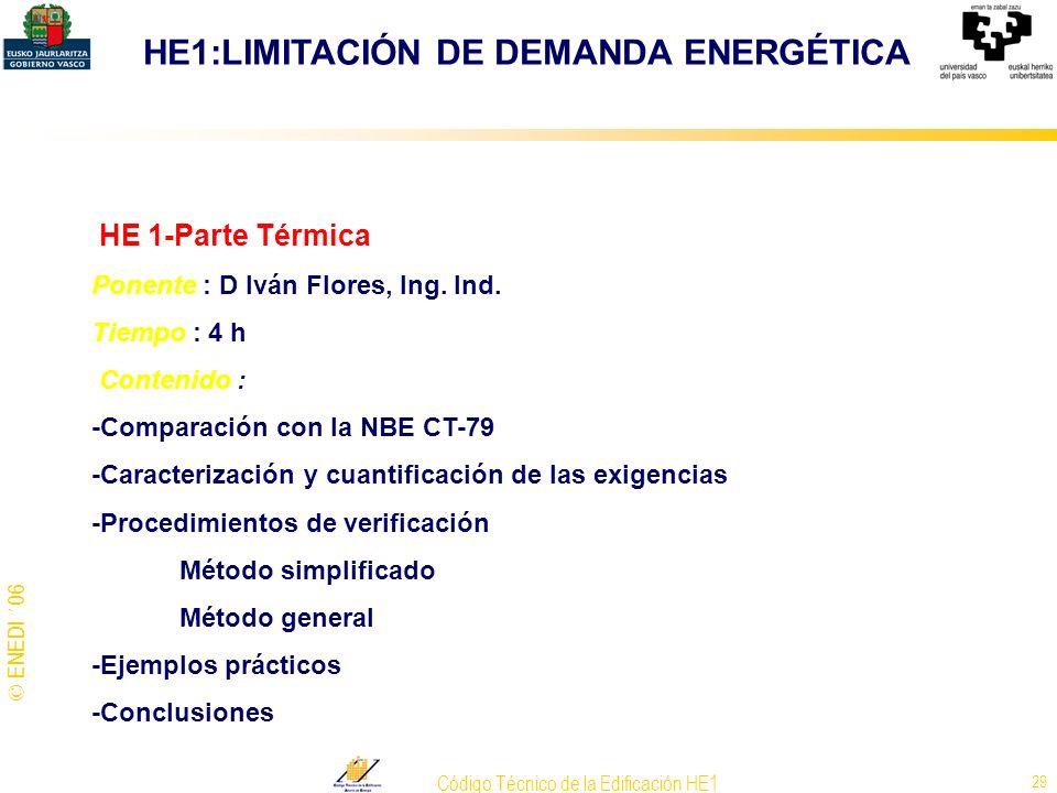 © ENEDI ´06 Código Técnico de la Edificación HE1 29 HE 1-Parte Térmica Ponente : D Iván Flores, Ing. Ind. Tiempo : 4 h Contenido : -Comparación con la