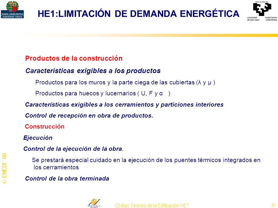 © ENEDI ´06 Código Técnico de la Edificación HE1 33 Productos de la construcción Características exigibles a los productos Productos para los muros y