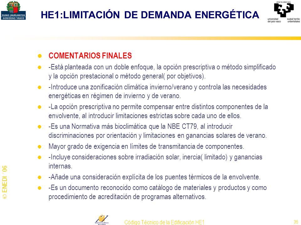 © ENEDI ´06 Código Técnico de la Edificación HE1 35 COMENTARIOS FINALES -Está planteada con un doble enfoque, la opción prescriptiva o método simplifi