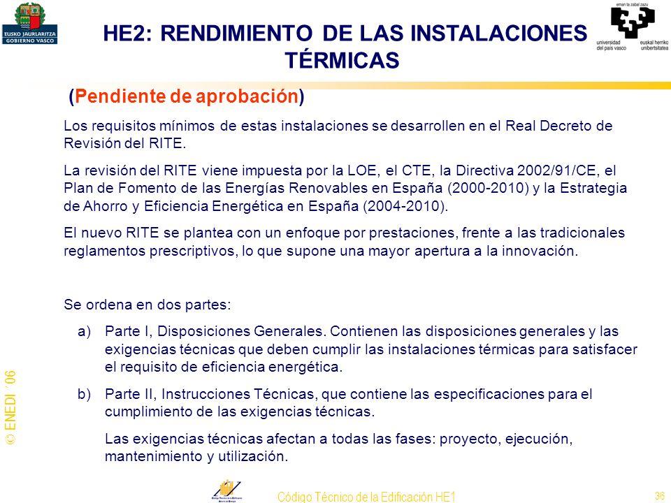 © ENEDI ´06 Código Técnico de la Edificación HE1 36 (Pendiente de aprobación) Los requisitos mínimos de estas instalaciones se desarrollen en el Real