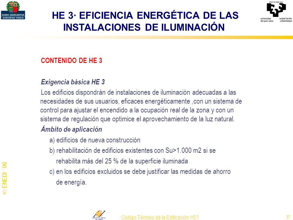© ENEDI ´06 Código Técnico de la Edificación HE1 37 CONTENIDO DE HE 3 Exigencia básica HE 3 Los edificios dispondrán de instalaciones de iluminación a
