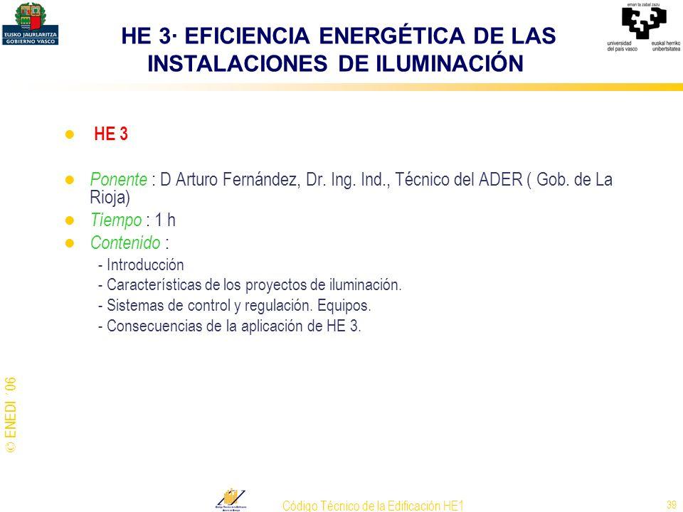 © ENEDI ´06 Código Técnico de la Edificación HE1 39 HE 3 Ponente : D Arturo Fernández, Dr. Ing. Ind., Técnico del ADER ( Gob. de La Rioja) Tiempo : 1