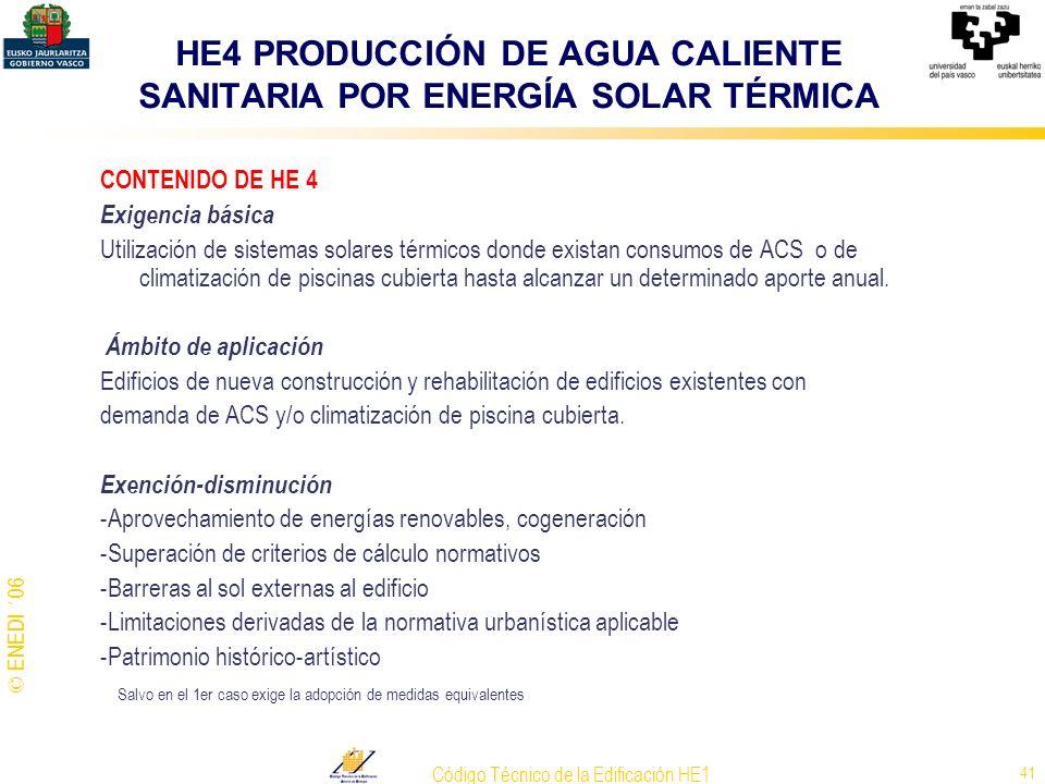 © ENEDI ´06 Código Técnico de la Edificación HE1 41 HE4 PRODUCCIÓN DE AGUA CALIENTE SANITARIA POR ENERGÍA SOLAR TÉRMICA CONTENIDO DE HE 4 Exigencia bá