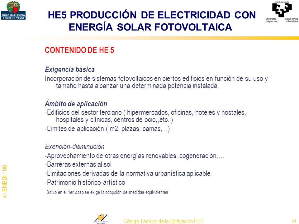 © ENEDI ´06 Código Técnico de la Edificación HE1 44 HE5 PRODUCCIÓN DE ELECTRICIDAD CON ENERGÍA SOLAR FOTOVOLTAICA CONTENIDO DE HE 5 Exigencia básica I