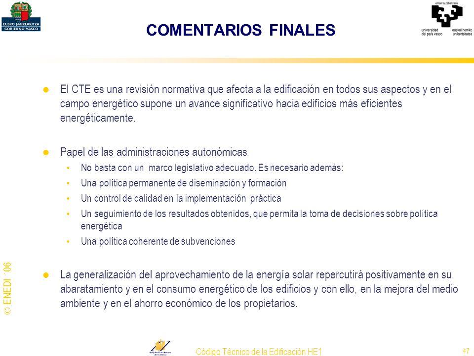 © ENEDI ´06 Código Técnico de la Edificación HE1 47 COMENTARIOS FINALES El CTE es una revisión normativa que afecta a la edificación en todos sus aspe