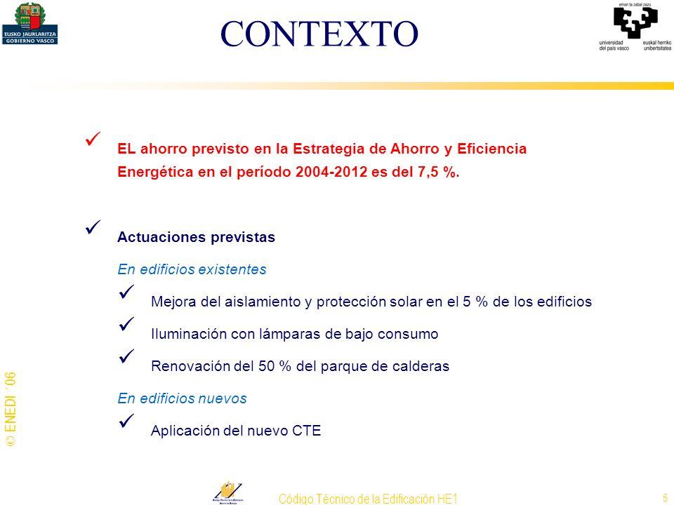 © ENEDI ´06 Código Técnico de la Edificación HE1 5 EL ahorro previsto en la Estrategia de Ahorro y Eficiencia Energética en el período 2004-2012 es de