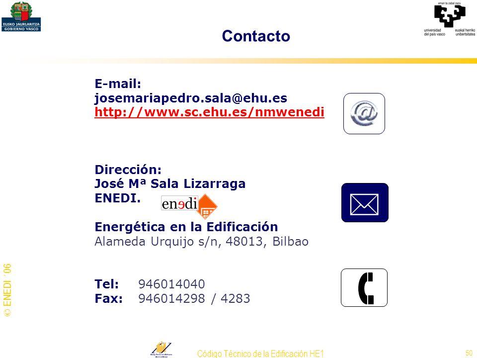 © ENEDI ´06 Código Técnico de la Edificación HE1 50 Contacto E-mail: josemariapedro.sala@ehu.es http://www.sc.ehu.es/nmwenedi Dirección: José Mª Sala