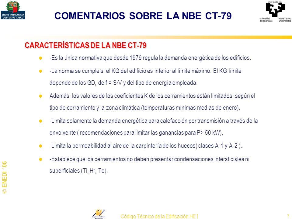 © ENEDI ´06 Código Técnico de la Edificación HE1 7 CARACTERÌSTICAS DE LA NBE CT-79 -Es la única normativa que desde 1979 regula la demanda energética