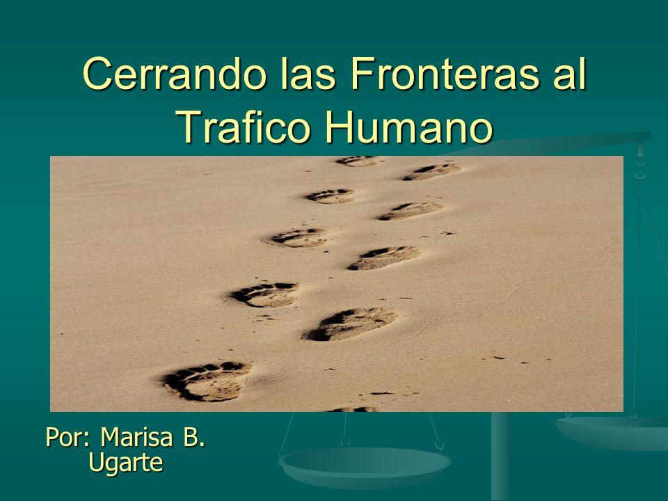 Cerrando las Fronteras al Trafico Humano Por: Marisa B. Ugarte