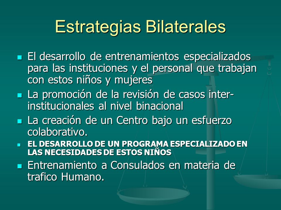 Estrategias Bilaterales El desarrollo de entrenamientos especializados para las instituciones y el personal que trabajan con estos niños y mujeres El