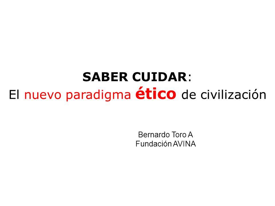 SABER CUIDAR: El nuevo paradigma ético de civilización Bernardo Toro A Fundación AVINA