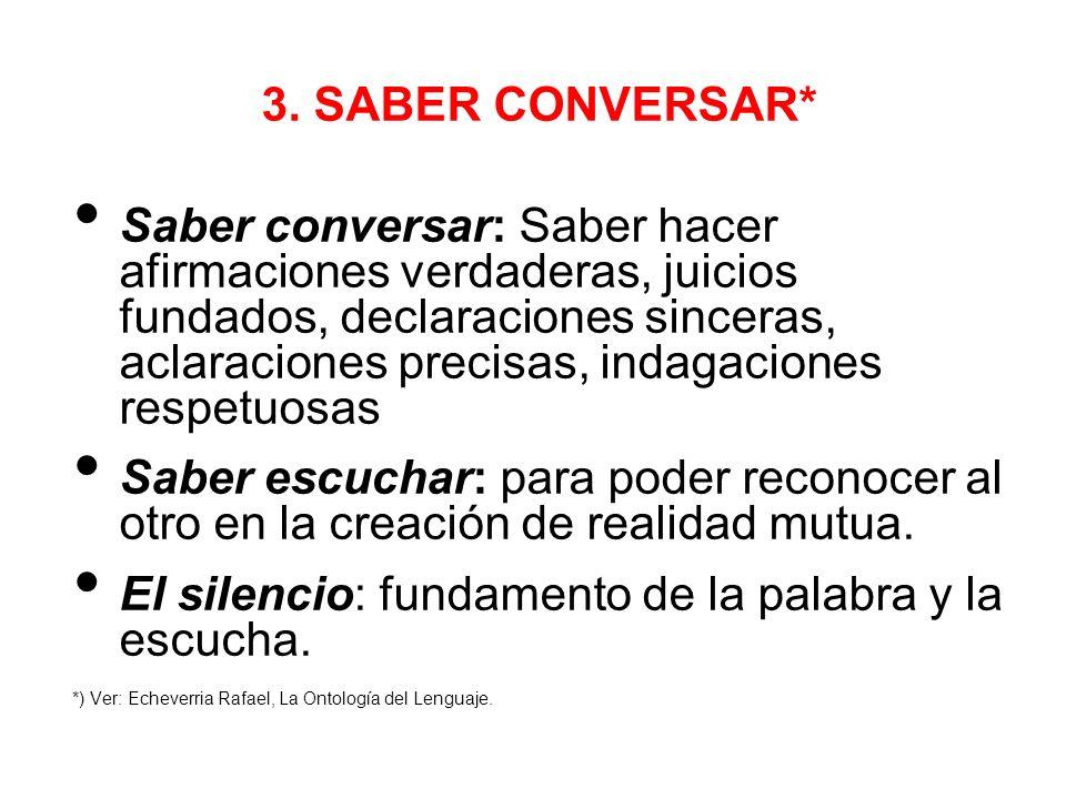 3. SABER CONVERSAR* Saber conversar: Saber hacer afirmaciones verdaderas, juicios fundados, declaraciones sinceras, aclaraciones precisas, indagacione