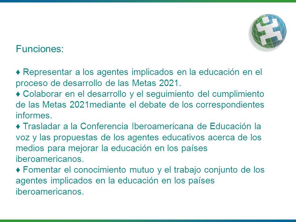 Funciones: Representar a los agentes implicados en la educación en el proceso de desarrollo de las Metas 2021. Colaborar en el desarrollo y el seguimi