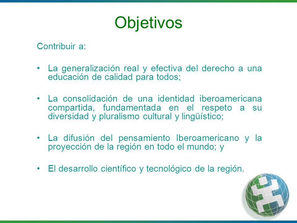 Objetivos Contribuir a: La generalización real y efectiva del derecho a una educación de calidad para todos; La consolidación de una identidad iberoam