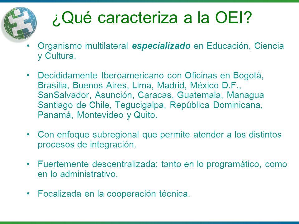 ¿Qué caracteriza a la OEI? Organismo multilateral especializado en Educación, Ciencia y Cultura. Decididamente Iberoamericano con Oficinas en Bogotá,