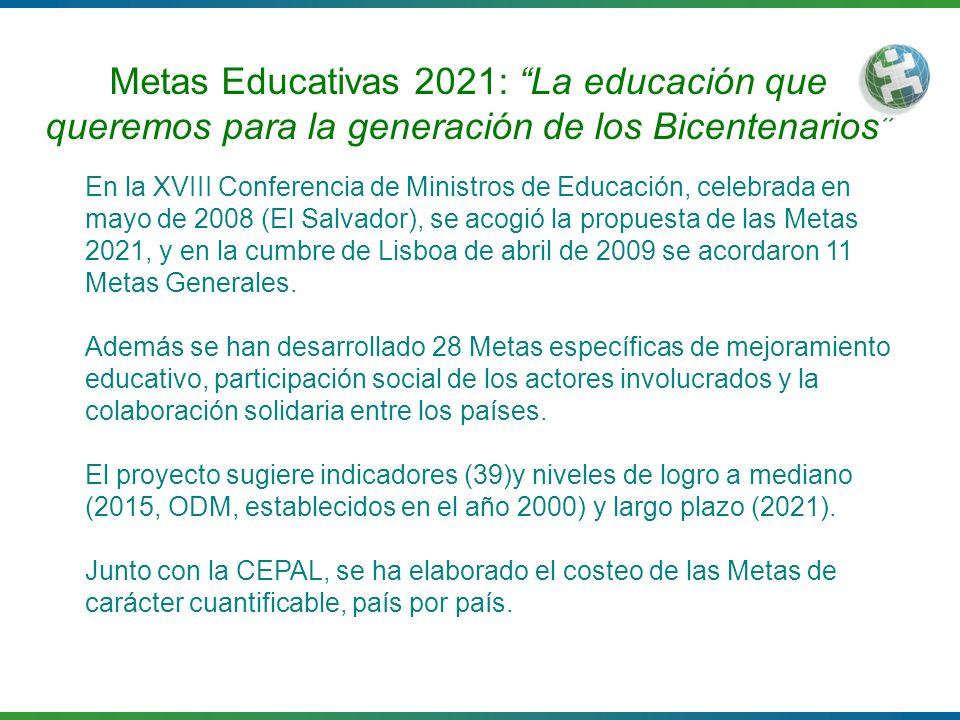 Metas Educativas 2021: La educación que queremos para la generación de los Bicentenarios En la XVIII Conferencia de Ministros de Educación, celebrada