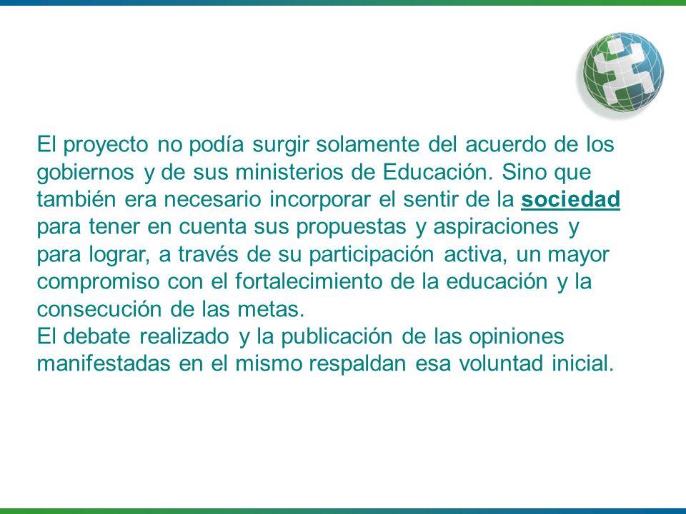 El proyecto no podía surgir solamente del acuerdo de los gobiernos y de sus ministerios de Educación. Sino que también era necesario incorporar el sen