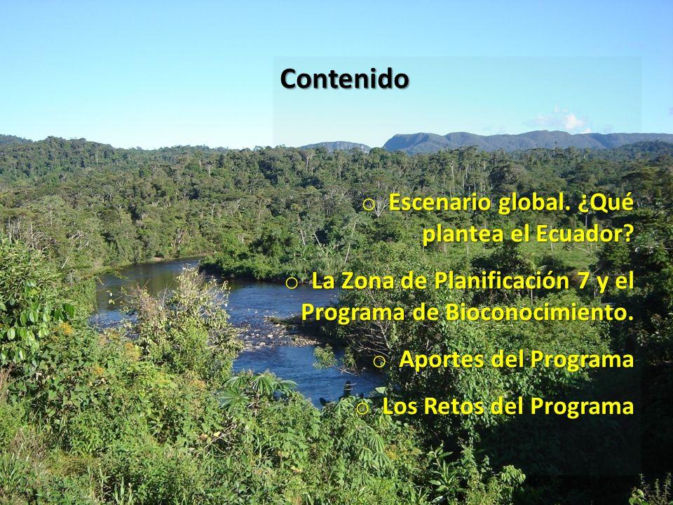 Contenido Escenario global. ¿Qué plantea el Ecuador? o Escenario global. ¿Qué plantea el Ecuador? o La Zona de Planificación 7 y el Programa de Biocon