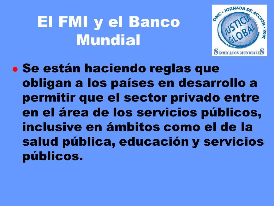 El FMI y el Banco Mundial l Se están haciendo reglas que obligan a los países en desarrollo a permitir que el sector privado entre en el área de los servicios públicos, inclusive en ámbitos como el de la salud pública, educación y servicios públicos.