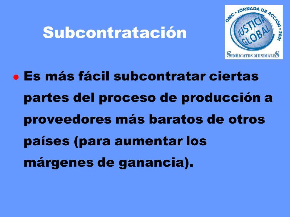 Subcontratación l Es más fácil subcontratar ciertas partes del proceso de producción a proveedores más baratos de otros países (para aumentar los márgenes de ganancia).