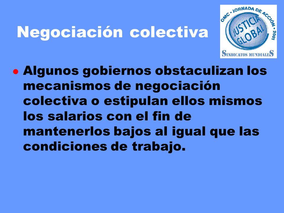 Negociación colectiva l Algunos gobiernos obstaculizan los mecanismos de negociación colectiva o estipulan ellos mismos los salarios con el fin de mantenerlos bajos al igual que las condiciones de trabajo.