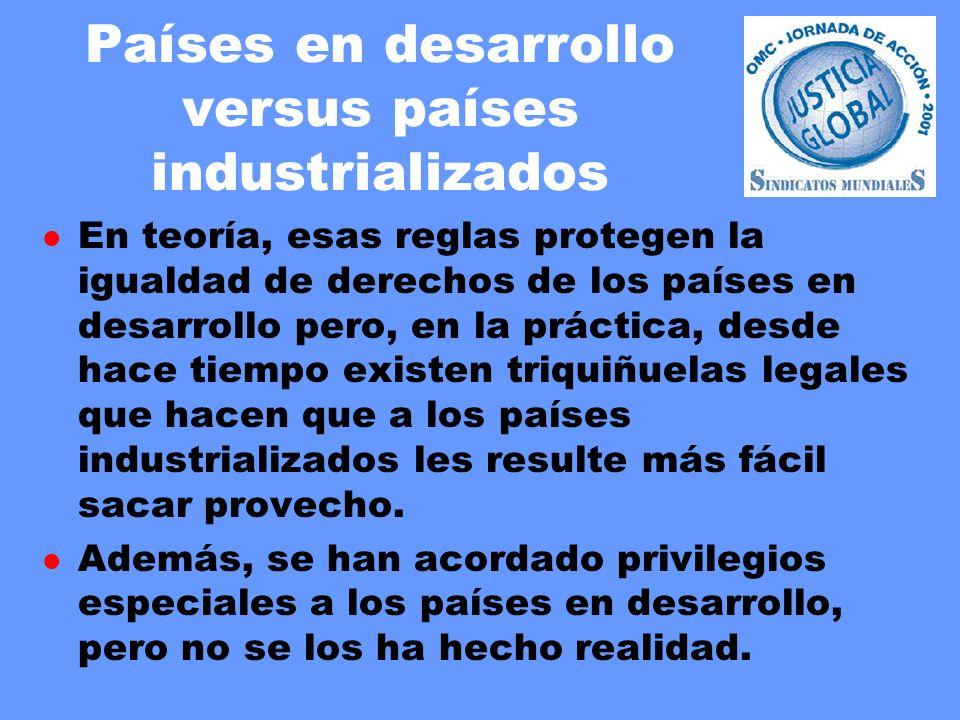 Países en desarrollo versus países industrializados l En teoría, esas reglas protegen la igualdad de derechos de los países en desarrollo pero, en la