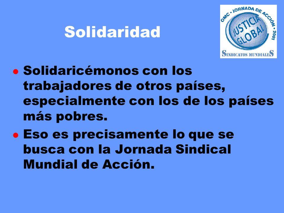 Solidaridad l Solidaricémonos con los trabajadores de otros países, especialmente con los de los países más pobres. l Eso es precisamente lo que se bu