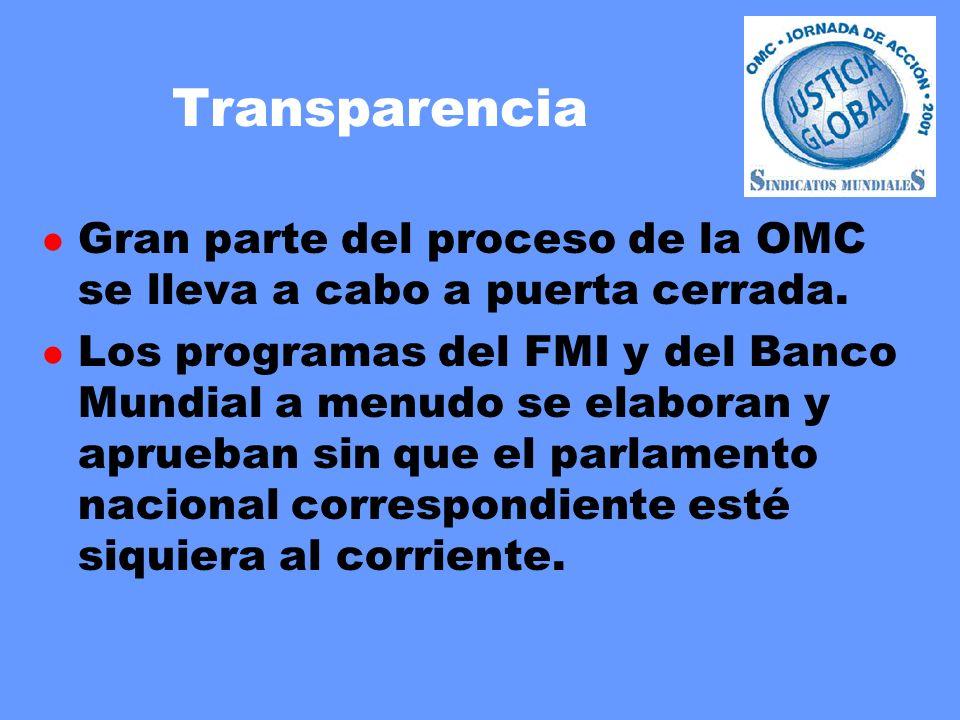 Transparencia l Gran parte del proceso de la OMC se lleva a cabo a puerta cerrada. l Los programas del FMI y del Banco Mundial a menudo se elaboran y