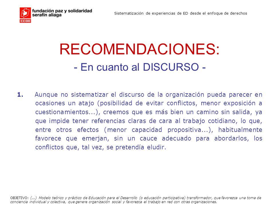 Sistematización de experiencias de ED desde el enfoque de derechos RECOMENDACIONES: - En cuanto al DISCURSO - 1. Aunque no sistematizar el discurso de