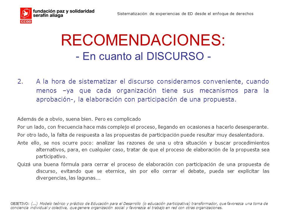 Sistematización de experiencias de ED desde el enfoque de derechos RECOMENDACIONES: - En cuanto al DISCURSO - 2.A la hora de sistematizar el discurso