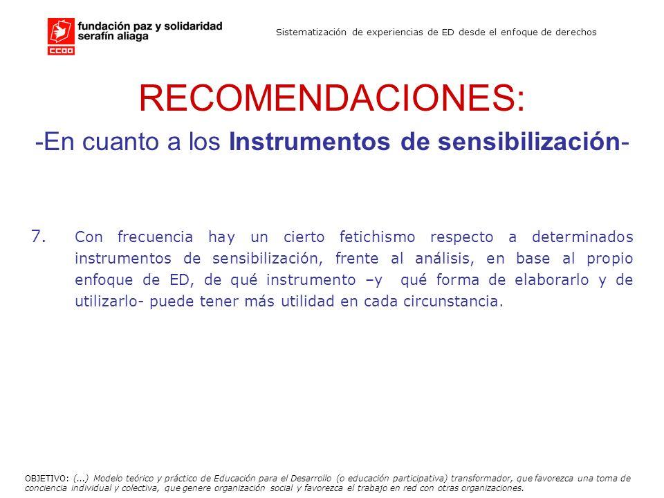Sistematización de experiencias de ED desde el enfoque de derechos RECOMENDACIONES: -En cuanto a los Instrumentos de sensibilización- 7. Con frecuenci