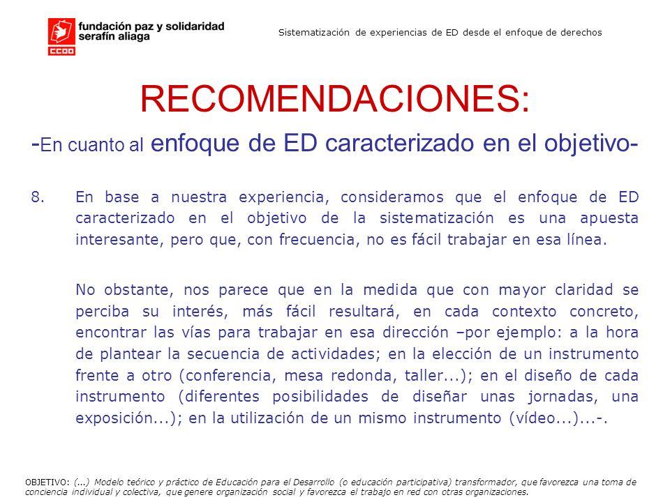 Sistematización de experiencias de ED desde el enfoque de derechos RECOMENDACIONES: - En cuanto al enfoque de ED caracterizado en el objetivo- 8. En b