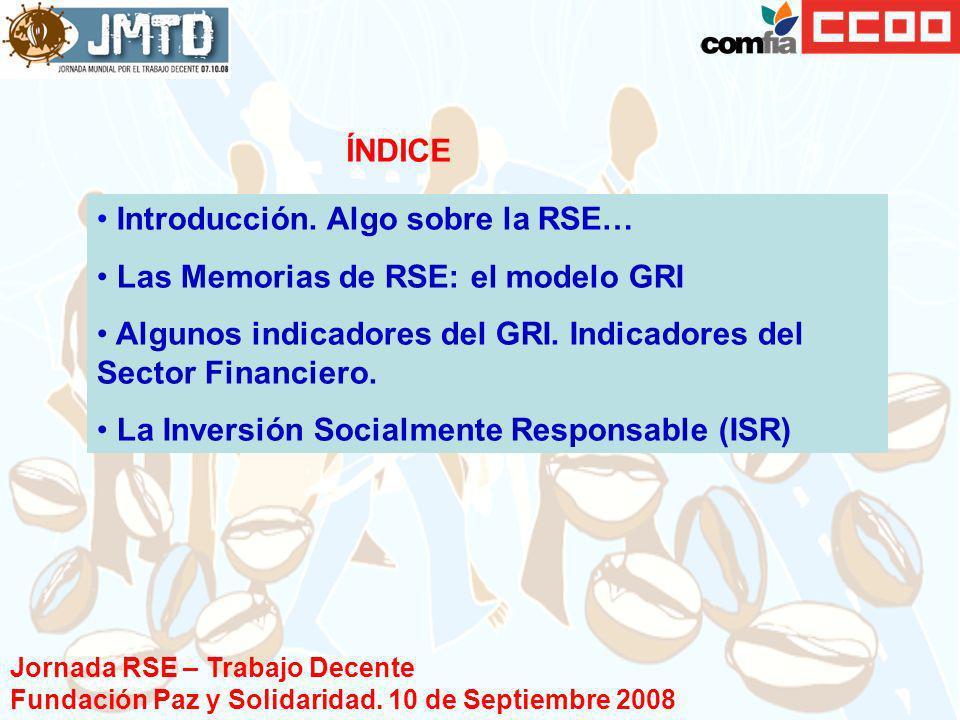 Introducción. Algo sobre la RSE… Las Memorias de RSE: el modelo GRI Algunos indicadores del GRI. Indicadores del Sector Financiero. La Inversión Socia