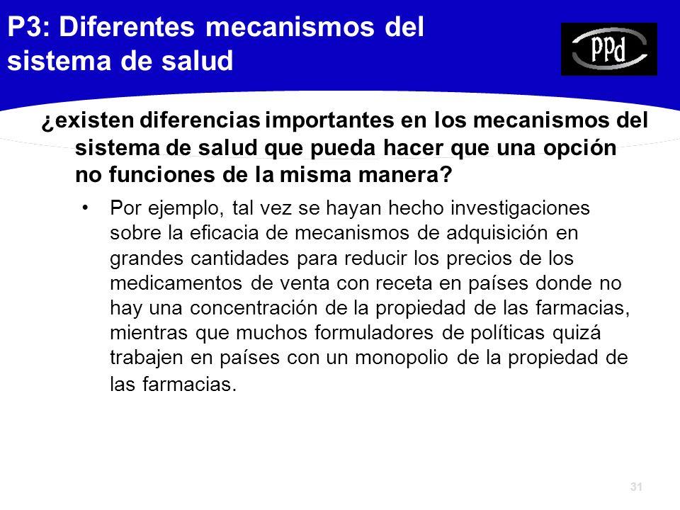 31 P3: Diferentes mecanismos del sistema de salud ¿existen diferencias importantes en los mecanismos del sistema de salud que pueda hacer que una opción no funciones de la misma manera.