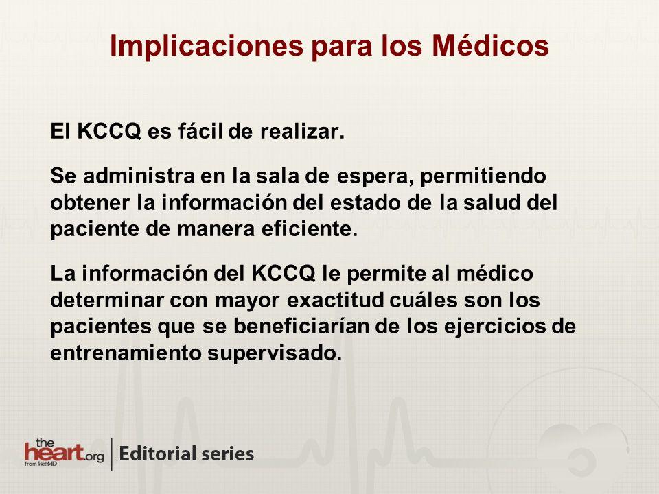 Implicaciones para los Médicos El KCCQ es fácil de realizar. Se administra en la sala de espera, permitiendo obtener la información del estado de la s
