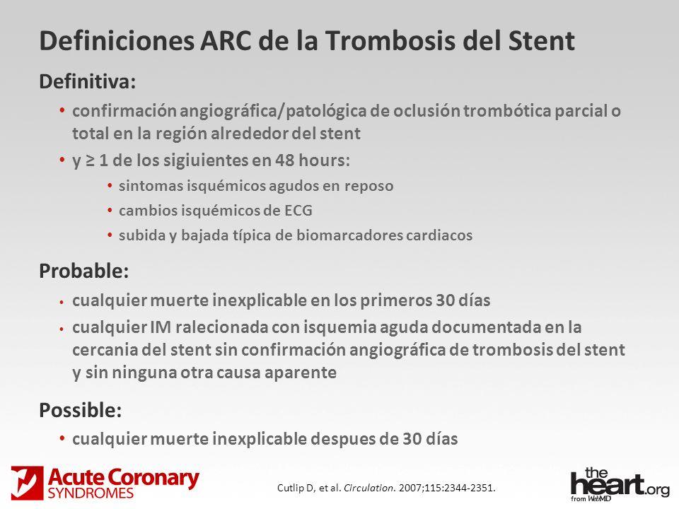 Definiciones ARC de la Trombosis del Stent Definitiva: confirmación angiográfica/patológica de oclusión trombótica parcial o total en la región alrede