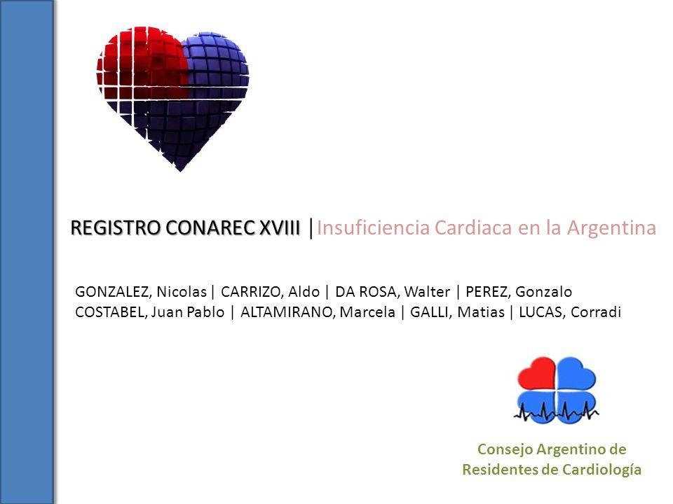Consejo Argentino de Residentes de Cardiología REGISTRO CONAREC XVIII REGISTRO CONAREC XVIII Insuficiencia Cardiaca en la Argentina GONZALEZ, Nicolas