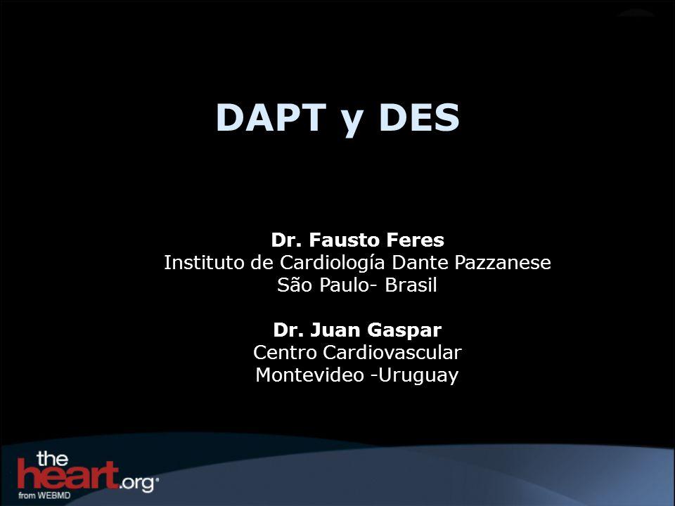 Dr. Fausto Feres Instituto de Cardiología Dante Pazzanese São Paulo- Brasil Dr. Juan Gaspar Centro Cardiovascular Montevideo -Uruguay DAPT y DES