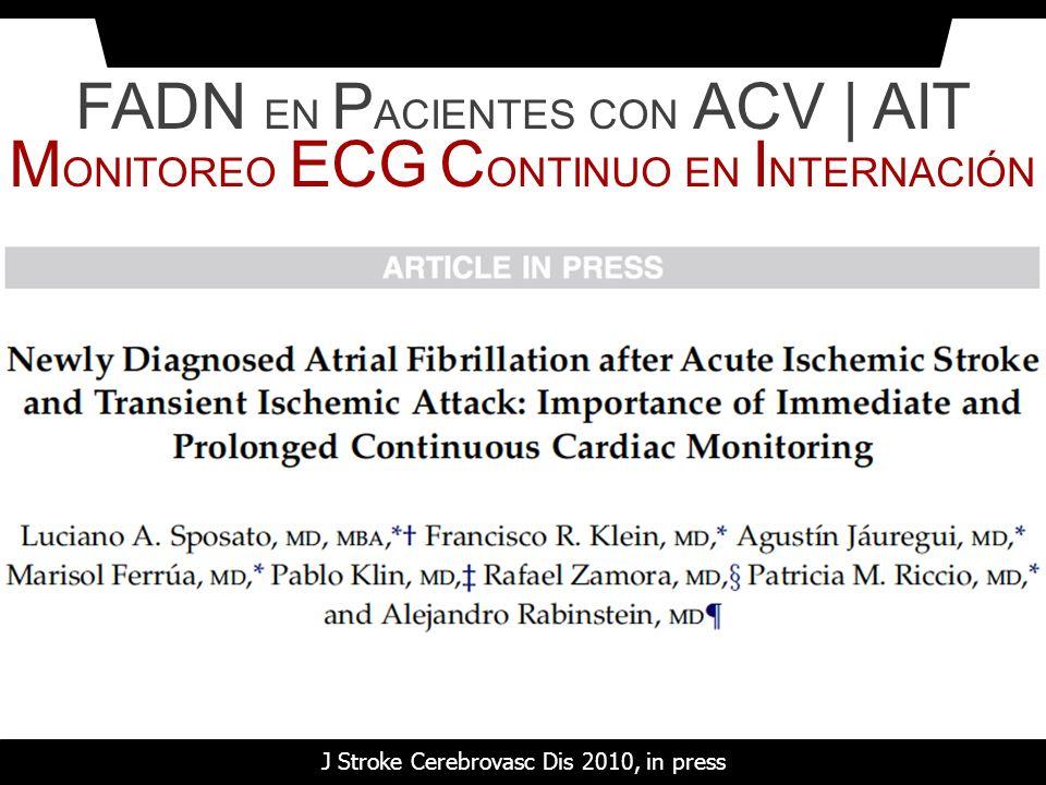 J Stroke Cerebrovasc Dis 2010, in press FADN EN P ACIENTES CON ACV | AIT M ONITOREO ECG C ONTINUO EN I NTERNACIÓN
