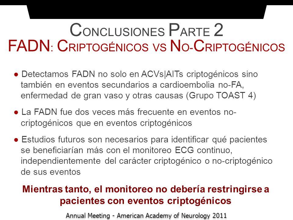 C ONCLUSIONES P ARTE 2 FADN : C RIPTOGÉNICOS VS N O- C RIPTOGÉNICOS Detectamos FADN no solo en ACVs|AITs criptogénicos sino también en eventos secunda
