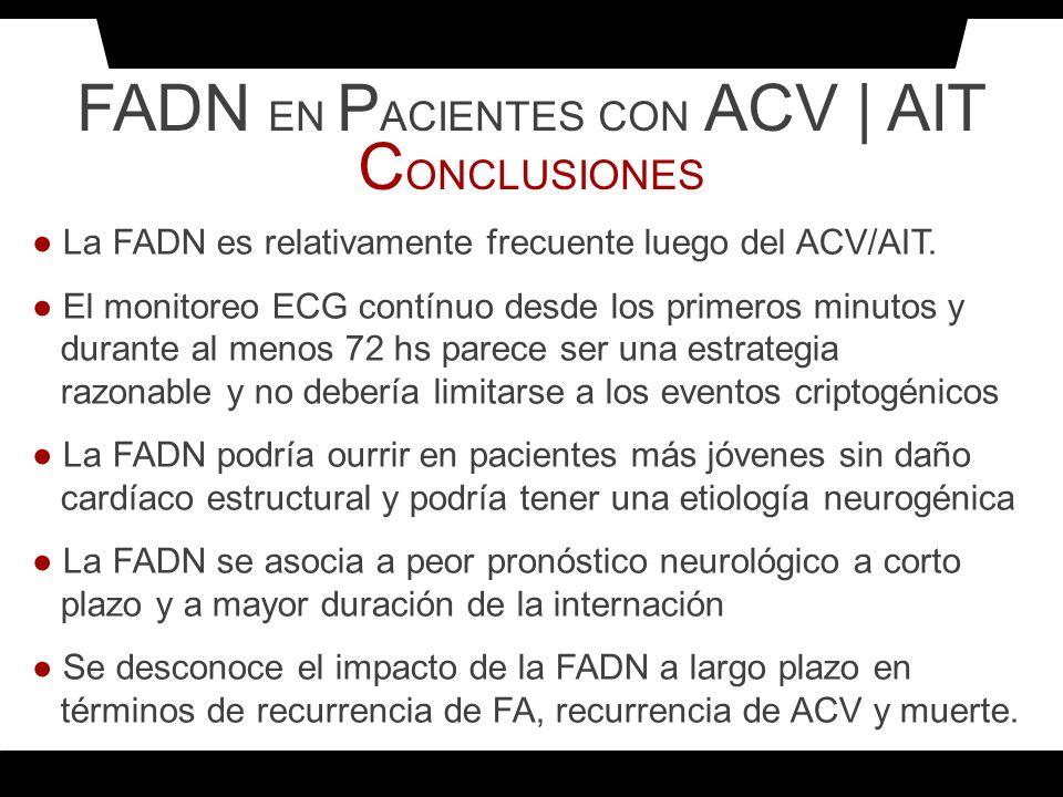 FADN EN P ACIENTES CON ACV | AIT C ONCLUSIONES La FADN es relativamente frecuente luego del ACV/AIT. El monitoreo ECG contínuo desde los primeros minu