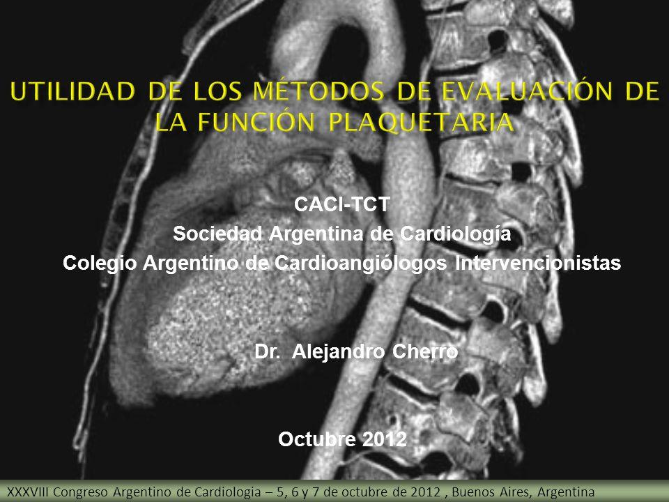 CACI-TCT Sociedad Argentina de Cardiología Colegio Argentino de Cardioangiólogos Intervencionistas Dr. Alejandro Cherro Octubre 2012 XXXVIII Congreso