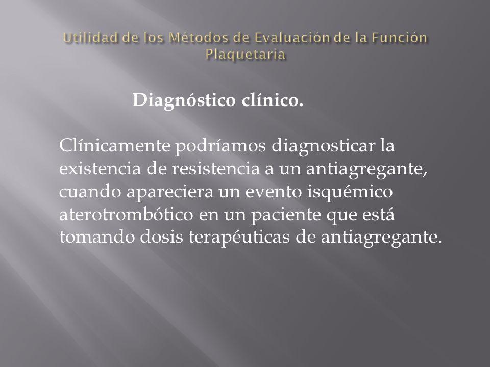 Diagnóstico clínico. Clínicamente podríamos diagnosticar la existencia de resistencia a un antiagregante, cuando apareciera un evento isquémico aterot