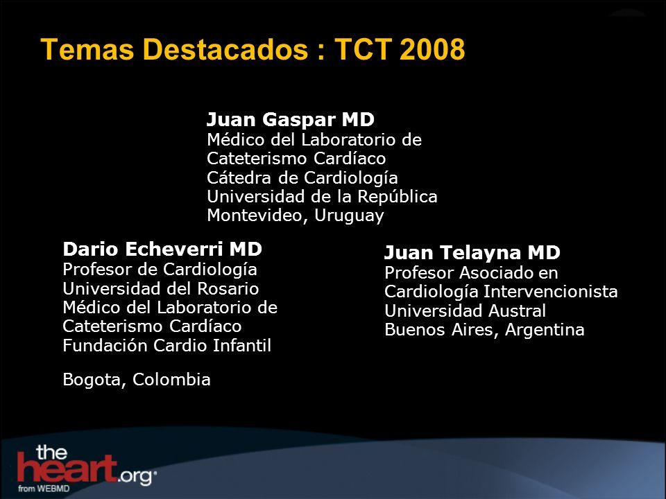 Temas Destacados : TCT 2008 Juan Gaspar MD Médico del Laboratorio de Cateterismo Cardíaco Cátedra de Cardiología Universidad de la República Montevide