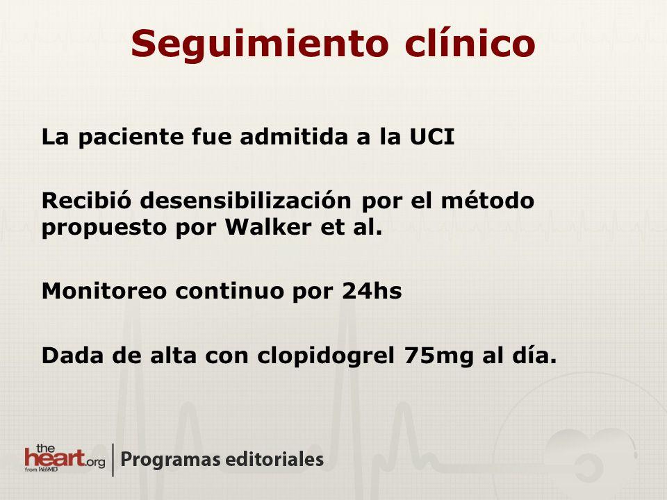 Seguimiento clínico La paciente fue admitida a la UCI Recibió desensibilización por el método propuesto por Walker et al. Monitoreo continuo por 24hs