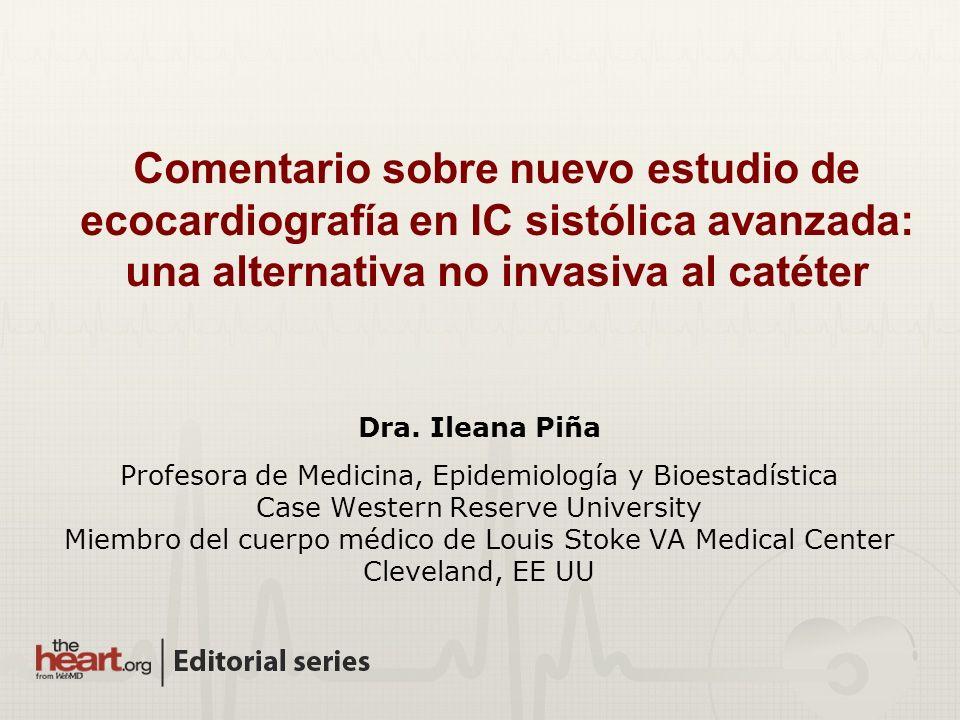 Dra. Ileana Piña Profesora de Medicina, Epidemiología y Bioestadística Case Western Reserve University Miembro del cuerpo médico de Louis Stoke VA Med