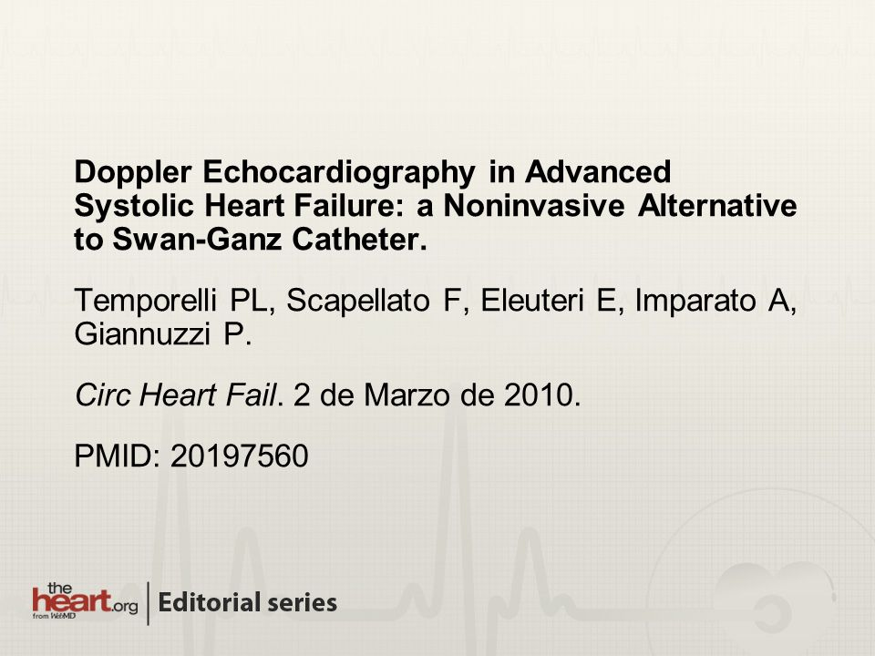 Doppler Echocardiography in Advanced Systolic Heart Failure: a Noninvasive Alternative to Swan-Ganz Catheter. Temporelli PL, Scapellato F, Eleuteri E,