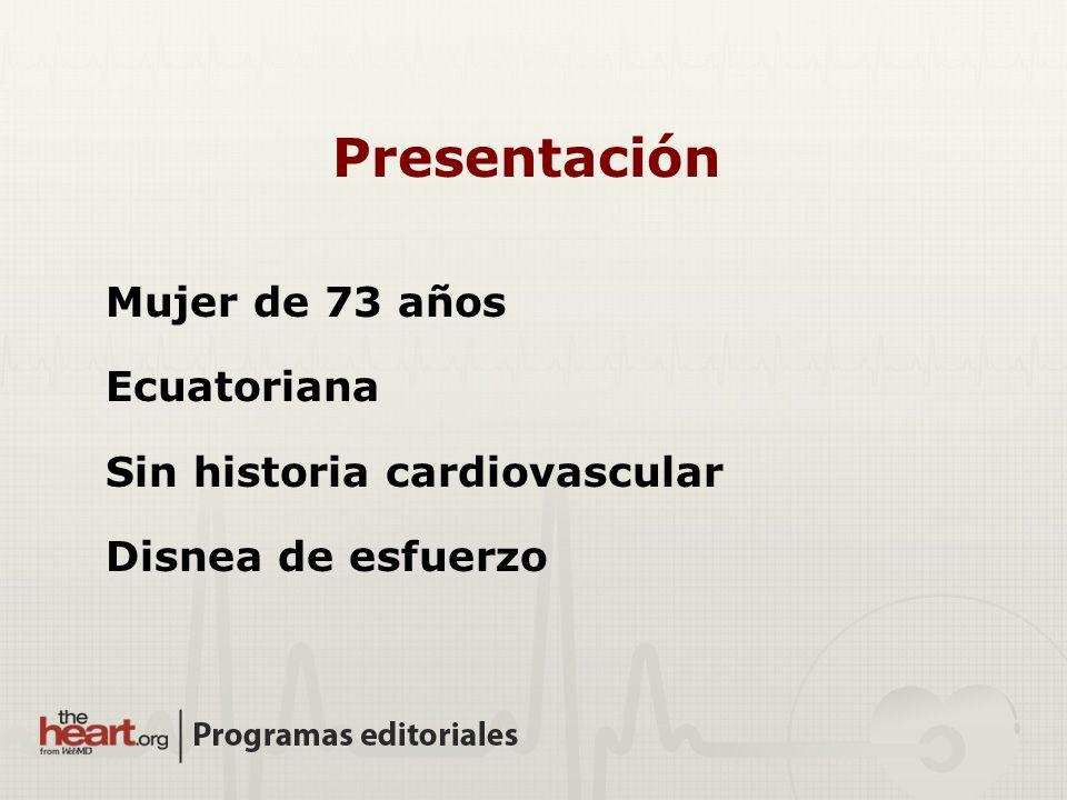 Presentación Mujer de 73 años Ecuatoriana Sin historia cardiovascular Disnea de esfuerzo