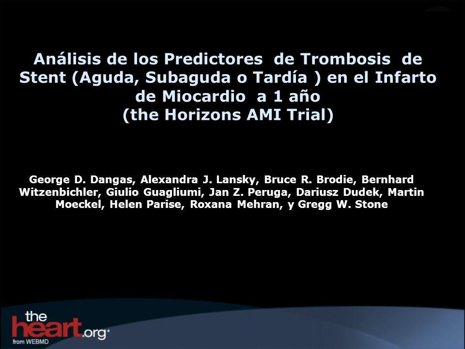 Análisis de los Predictores de Trombosis de Stent (Aguda, Subaguda o Tardía ) en el Infarto de Miocardio a 1 año (the Horizons AMI Trial) George D. Da